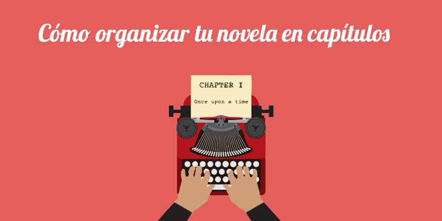 Cómo organizar tu novela o libro en capítulos