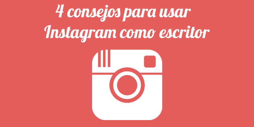 4 consejos para usar Instagram como escritor