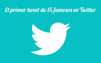 El primer tweet de 15 famosos en Twitter