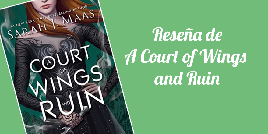 Reseña A Court of Wings and Ruin (Una corte de alas y ruina)