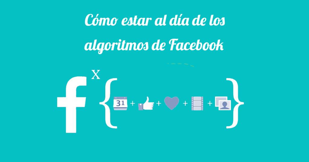 Algoritmo de Facebook y todas sus actualizaciones