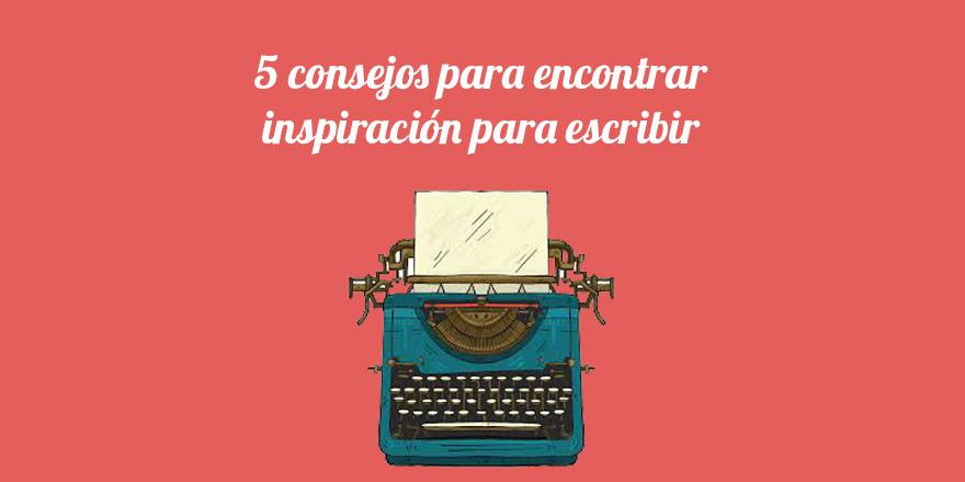 5 consejos para encontrar inspiración para escribir