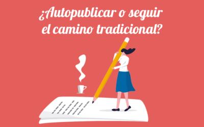 ¿Autopublicar o publicar con una editorial tradicional?
