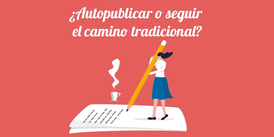 Autopublicar o publicar con editorial tradicional